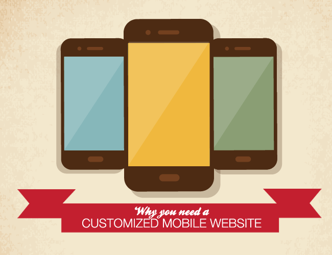 WHY YOU NEED A CUSTOMIZED MOBILE WEBSITE