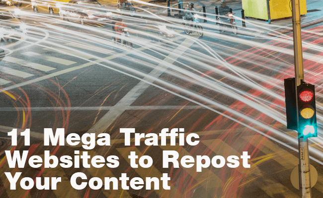 11 Mega Traffic Websites to Repost Your Content