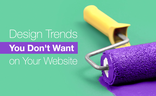 Design Trends You Don't Want on Your Website