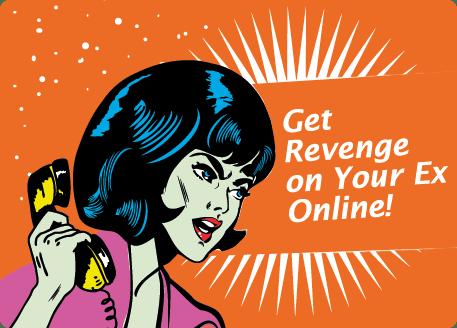 Get Revenge on Your Ex Online !