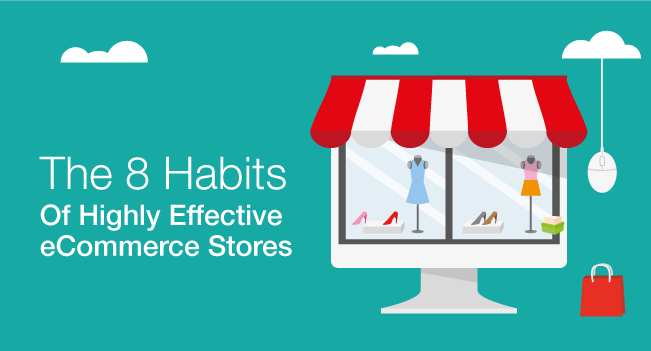 The 8 Habits Of Highly Effective eCommerce Stores