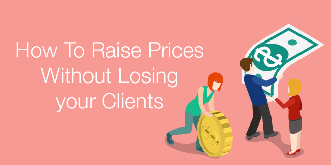 How To Raise Prices Without Losing your Clients