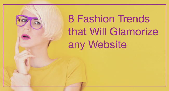 8 Fashion Trends That Will Glamorize Any Website