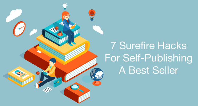 7 Surefire Hacks For Self-Publishing A Bestseller