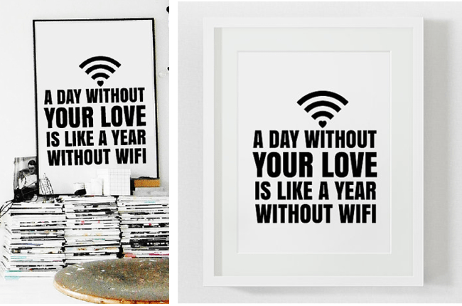A Day Without Your Love Is Like a Day Without WIFI Print