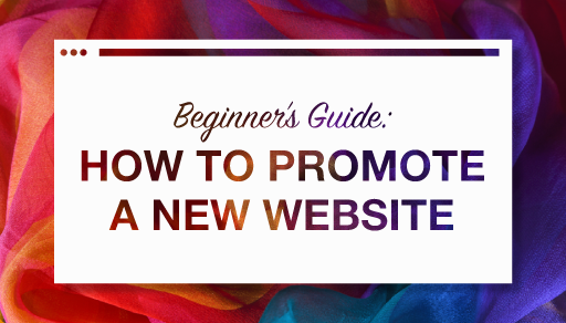 Beginner's Guide: How to Promote A New Website
