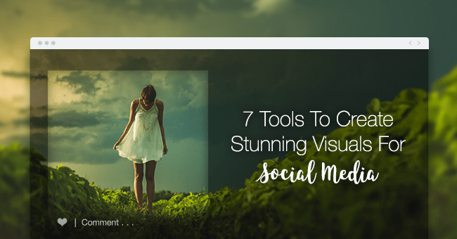 Tools to Create Stunning Visuals for Social Media