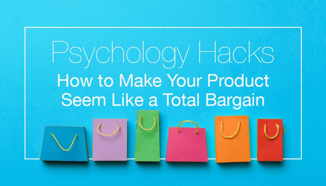 8 Psychology Hacks to Make Your Product Seem Like a Bargain
