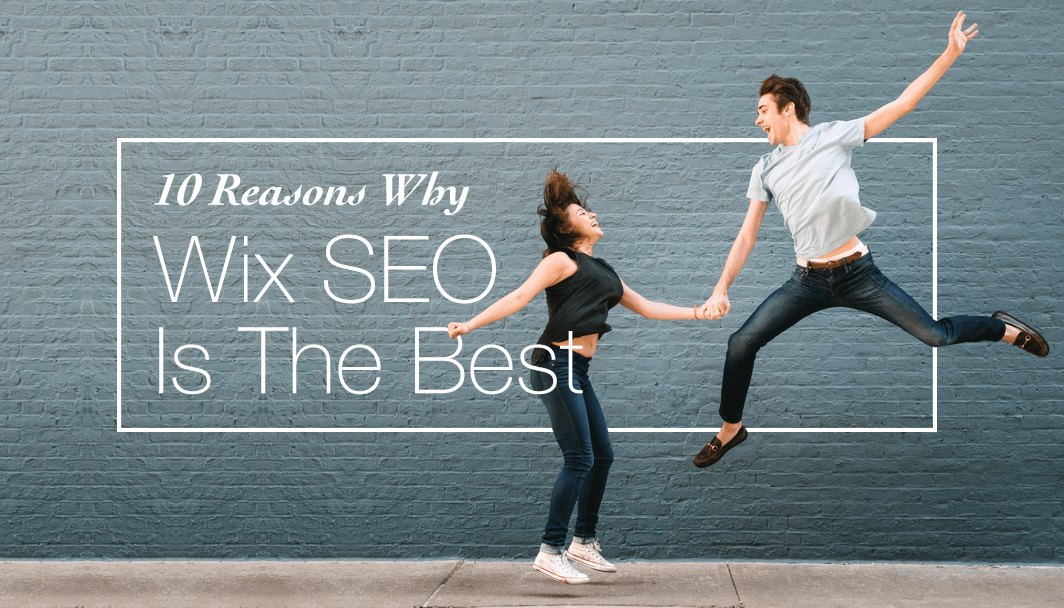 10 Reasons Why Wix SEO is the Best