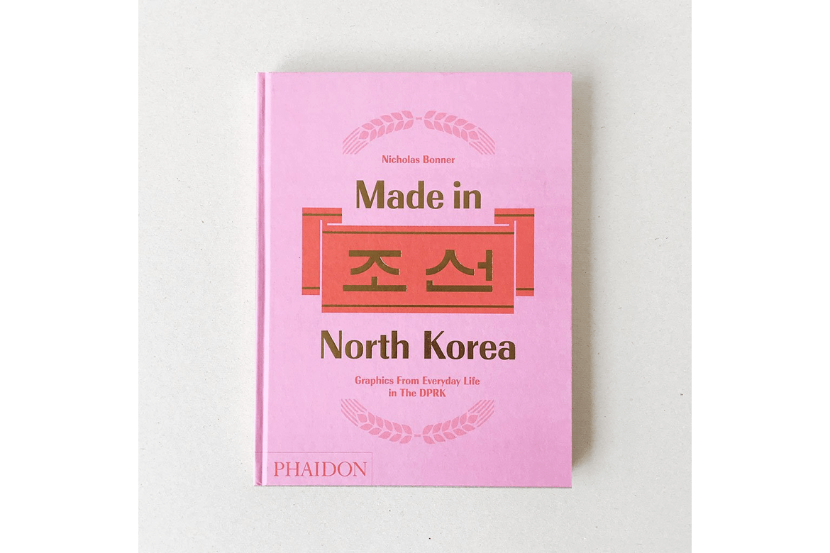 Made in North Korea: Graphics From Everyday Life in the DPRK by Nicholas Bonner