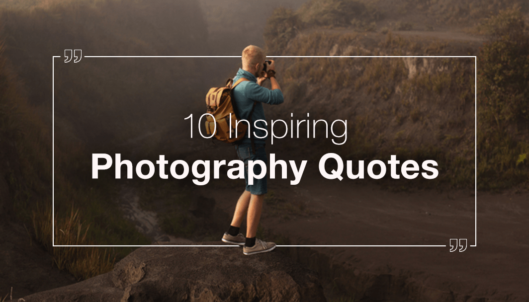 60 Inspiring Photography Quotes And Their Renowned Authors Custom Photography Quotes